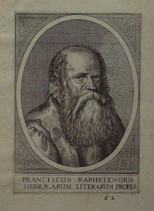 Brustbild en face im Oval. Unter der Darstellung: FRANCISCUS RAPHELENGIUS / HEBRAEARUM ...