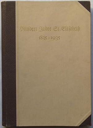 Hundert Jahre St. Elisabeth - Berlin. 1835-1935. Bilder aus dem Wachsen und Werden einer ...