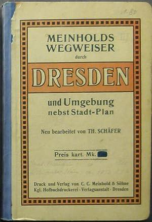 Meinholds Wegweiser durch Dresden und Umgebung nebst einem Stadt-Plan. Neu bearbeitet von Th. Sch&...