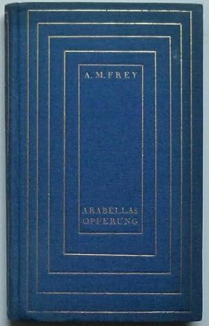 Arabellas Opferung.: Frey, A(lexander) M(oritz).