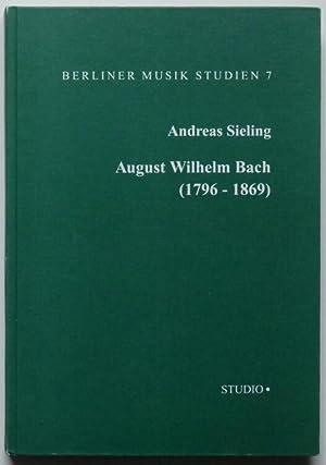 August Wilhelm Bach (1796-1869). Kirchenmusik und Seminarmusiklehrer-Ausbildung in Preußen im...