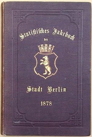 Statistisches Jahrbuch der Stadt Berlin. Sechster Jahrgang. Statistik des Jahres 1878.: Böckh, ...