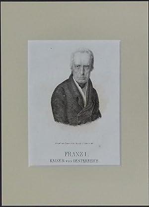 Brustbild en face. Bezeichnung unterhalb der Darstellung: Franz I. Kaiser von Österreich.: ...