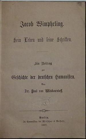 Jacob Wimpheling. Sein Leben und seine Schriften. Ein Beitrag zur Geschichte der deutschen ...