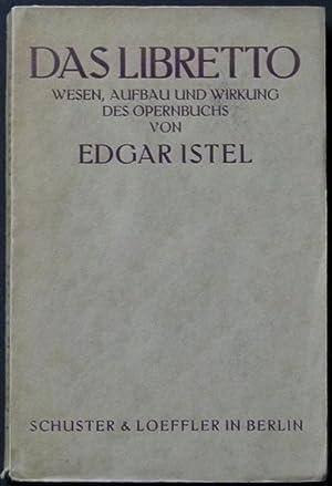 Das Libretto. Wesen, Aufbau und Wirkung des Opernbuchs, nebst einer dramaturgischen Analyse des ...