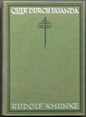 Quer durch Uganda. Eine Forschungsreise in Zentralafrika 1911/1912.: Kmunke, Rudolf.