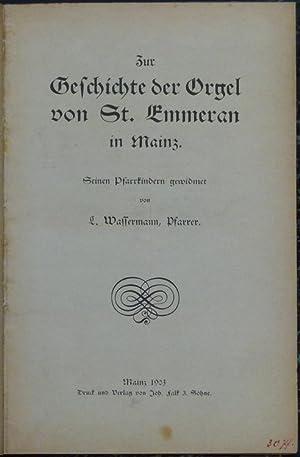 Zur Geschichte der Orgel von St. Emmeran in Mainz. Seinen Pfarrkindern gewidmet von L. Wassermann. ...