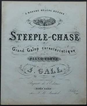 Steeple-Chase. Grand Galop caractèristique pour le Piano-Forte par J. Gall. A Madame H&...