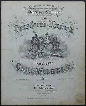 Cavallerie-Marsch für Pianoforte von Carl Wilhelm. Op. 13. Seiner Excellenz dem königl. ...