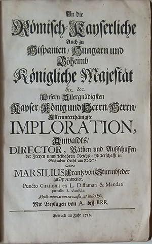 An die Römisch-Kayserliche Auch zu Hispanien, Hungarn und Böheimb Königliche Majest&...