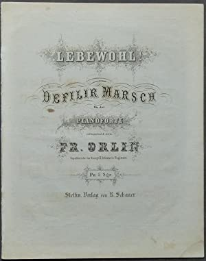 Lebewohl! Defilir Marsch für das Pianoforte componirt von Fr. Orlin.: Orlin, Friedrich.