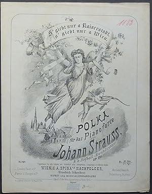 S' giebt nur a Kaiserstadt, s' giebt nur a Wien. Polka für das Pianoforte von Johann...