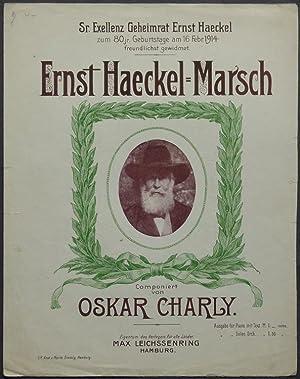 Ernst-Haeckel-Marsch. Componiert von Oskar Charly. Sr. Exellenz Geheimrat Ernst Haeckel zum 80jr. ...