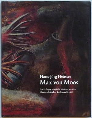 Max von Moos (1903-1979). Eine tiefenpsychologische Werkinterpretation. Mit einem kritischen ...