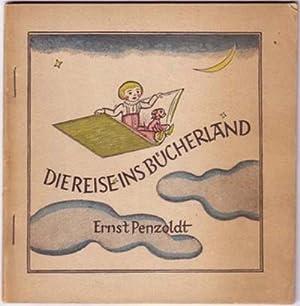 Die Reise ins Bücherland. Ein Büchermärchen.: Penzoldt, Ernst.