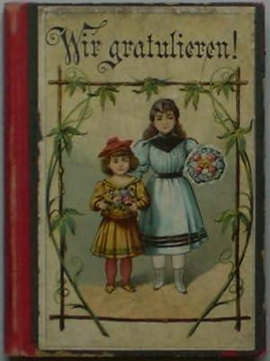 Wir gratulieren! Eine Sammlung von Kinderglückwünschen für Geburts-, Neujahrs- und ...