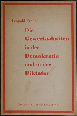 Die Gewerkschaften in der Demokratie und in der Diktatur.: Franz, Leopold (d. i. Franz Leopold ...