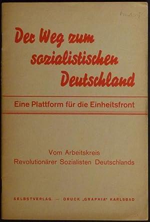 Der Weg zum sozialistischen Deutschland. Eine Plattform für die Einheitsfront. Vom ...