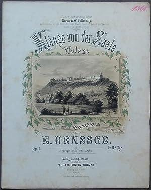 Klänge von der Saale. Walzer für das Pianoforte componirt von E. Henssge. Op. 1.: Henssge...