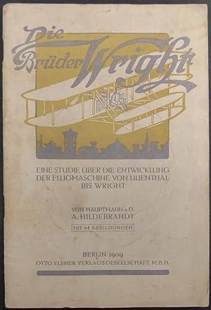 Die Brüder Wright. Eine Studie über die Entwicklung der Flugmaschine von Lilienthal bis ...