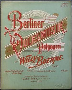 Berliner Volksmusik. Potpourri von Willy Boehme. Op. 175. Ausgabe für Pianoforte 2 ms.: Boehme...