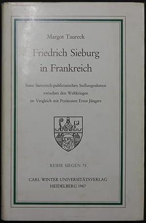 Friedrich Sieburg in Frankreich. Seine literarisch-publizistische Stellungnahmen zwischen den ...