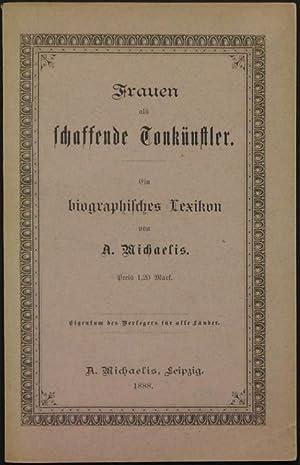 Frauen als schaffende Tonkünstler. Ein biographisches Lexikon von A. Michaelis.: Michaelis, ...