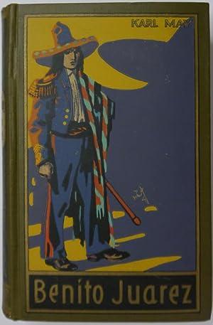 Benito Juarez. Roman. Herausgegeben von E. A. Schmid und Franz Kandolf.: May, Karl.