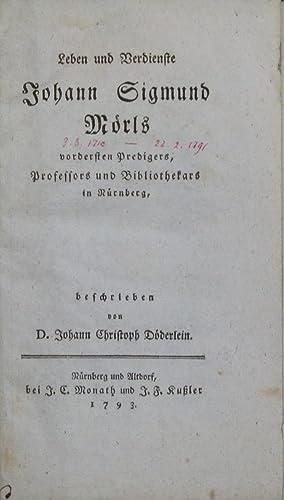 Leben und Verdienste Johann Sigmund Mörls, vordersten Predigers, Professsors und Bibliothekars...