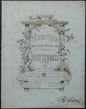 Immergrün. Polka-Mazurka für das Pianoforte von Josef Strauss. 88.tes Werk.: Strauss, ...