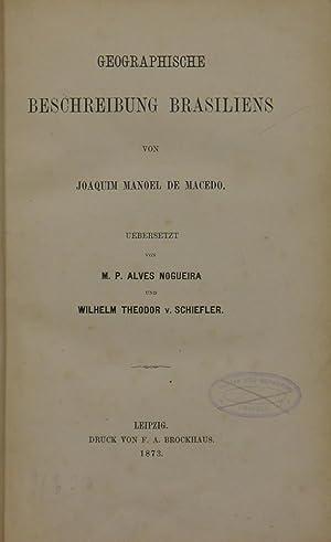 Geographische Beschreibung Brasiliens. Übersetzt von M. P. Alves Nogueira und Wilhelm Theodor ...