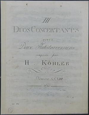 III Duos Concertantes pour Deux Flûtes traversieres composés par H. Köhler. ...
