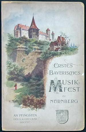 Erstes Bayerisches Musikfest zu Nürnberg an Pfingsten den 3., 4. und 5. Juni MCCCCC.