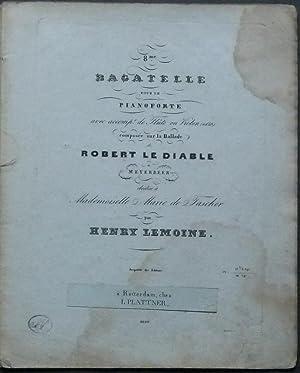 8me. bagatelle pour le pianoforte avec accompt. de Flûte ou Violon (ad lib.) composée ...