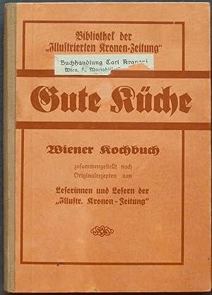 Gute Küche. Wiener Kochbuch zusammengestellt nach Original-Rezepten von Leserinnen und Lesern ...