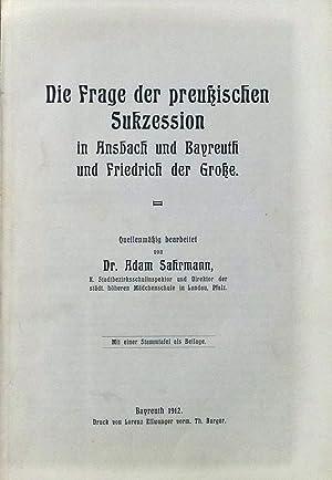 Die Frage der preußischen Sukzession in Ansbach und Bayreuth und Friedrich der Große.: ...
