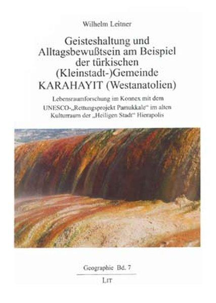 Geisteshaltung und Alltagsbewusstsein am Beispiel der türkischen (Kleinstadt-) Gemeinde Karahayit (Westanatolien) Lebensraumforschung im Konnex mit dem UNESCO-