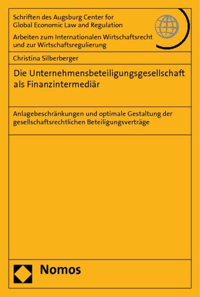 Die Unternehmensbeteiligungsgesellschaft als Finanzintermediär Anlagebeschränkungen und optimale Gestaltung der gesellschaftsrechtlichen Beteiligungsverträge - Silberberger, Christina