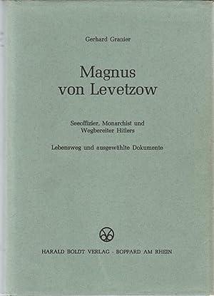 Magnus von Levetzow : Seeoffizier, Monarchist u. Wegbereiter Hitlers ; Lebensweg u. ausgew. ...