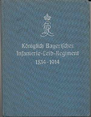 Das Königlich Bayerische Infanterie -Leib-Regiment 1814-1914: Illing, Oskar: