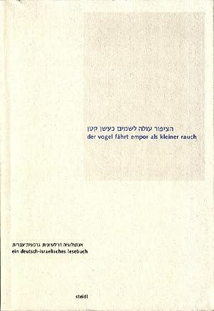 Der Vogel fährt empor als kleiner Rauch : Ein deutsch-israelisches Lesebuch ; [anlässlich...