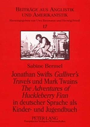 Jonathan Swifts Gullivers Travels und Mark Twains. The Adventures of Huckleberry Finn in deutsche...