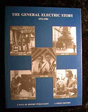 The General Electric Story 1876 - 1986. A Photohistory.