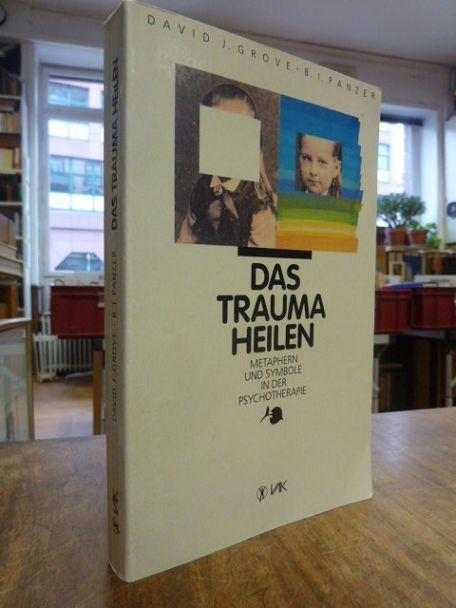 Das Trauma heilen - Metaphern und Symbole in der Psychotherapie, Deutsch von Elisabeth Lippmann, - Grove, David J. / B. I. Panzer,