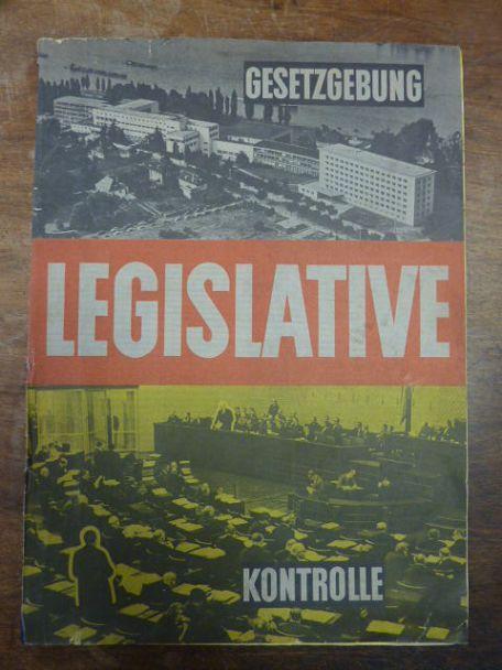 Gesetzgebung, Legislative, Kontrolle,: Idee, Text- und schaubildliches Exposé: Karl Heinz Kohl, Text: Werner Blischke,