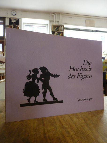 Die Hochzeit des Figaro, erschienen zur Ausstellung im Stadtmuseum Tübingen, 19. Mai bis 11. Juli 1999, deutsche Fassung von Georg Schünemann und Kurt Soldan, - Reiniger, Lotte / da Ponte, Lorenzo,