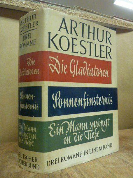 Die Gladiatoren / Sonnenfinsternis / Ein Mann springt in die Tiefe - Drei Romane (in einem Band), mit einem Nachwort des Autors,