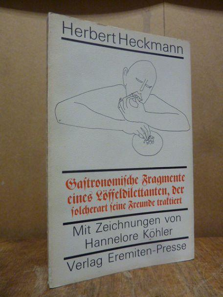 Gastronomische Fragmente eines Löffeldilettanten, der solcherart seine Freunde traktiert - Mit Zeichnungen von Hannelore Köhler,
