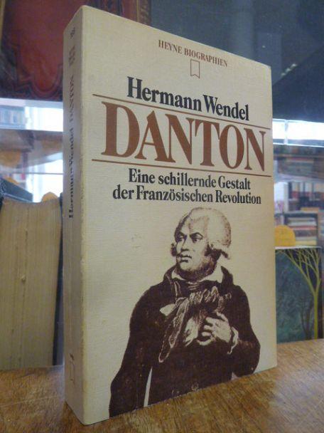 Danton - Revolutionär und Staatsmann - Eine: Wendel, Hermann,