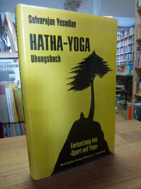 """Hatha-Yoga Übungsbuch - Fortsetzung von """"Sport und: Yesudian, Selvarajan,"""